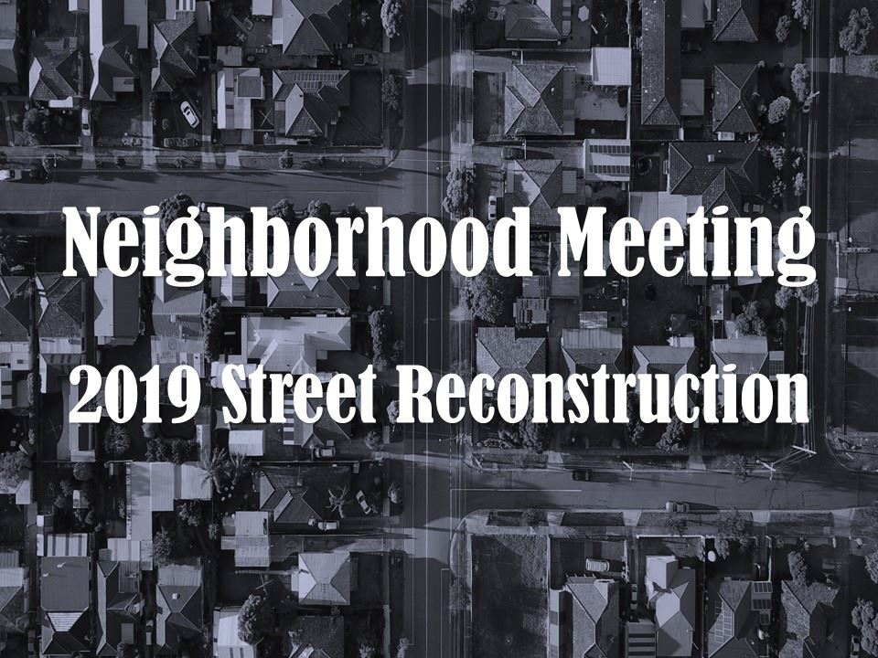 "Aerial image of a neighborhood in blue with the words ""Neighborhood Meeting; 2019 Street Reconstr"